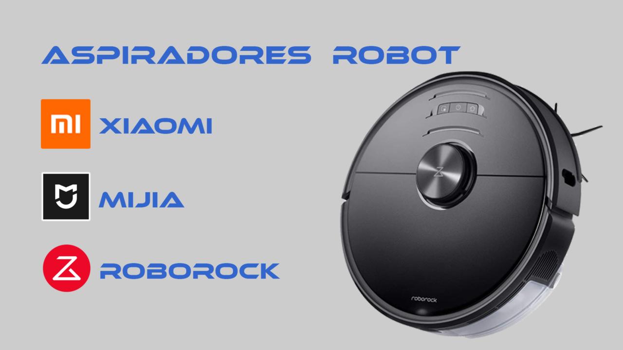 Xiaomi - Roborock - Mijia. Aspiradores robot. Reseña.