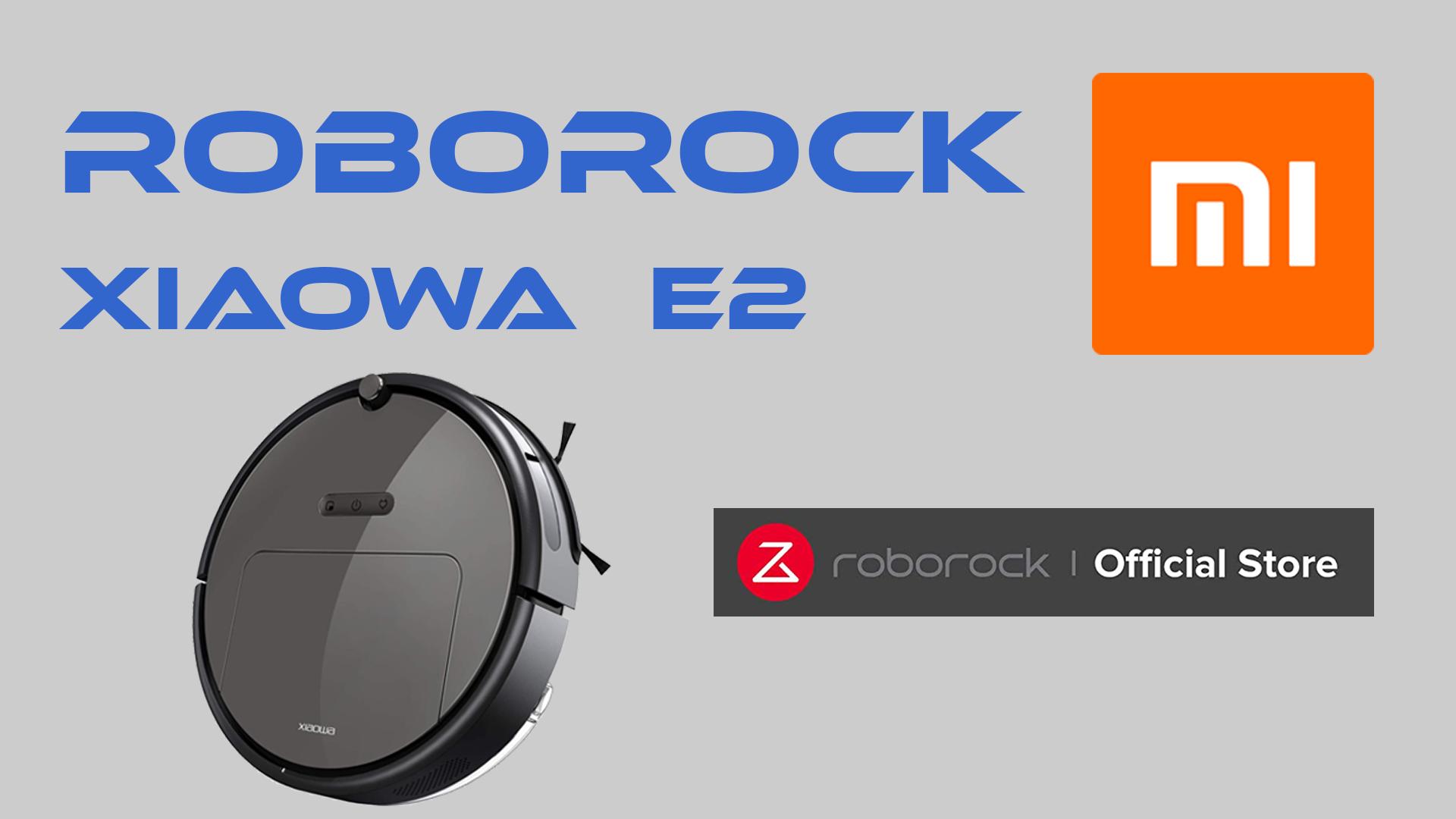 Xiaomi Roborock Xiaowa E2 ( E20 y E25 ). Robot aspirador.