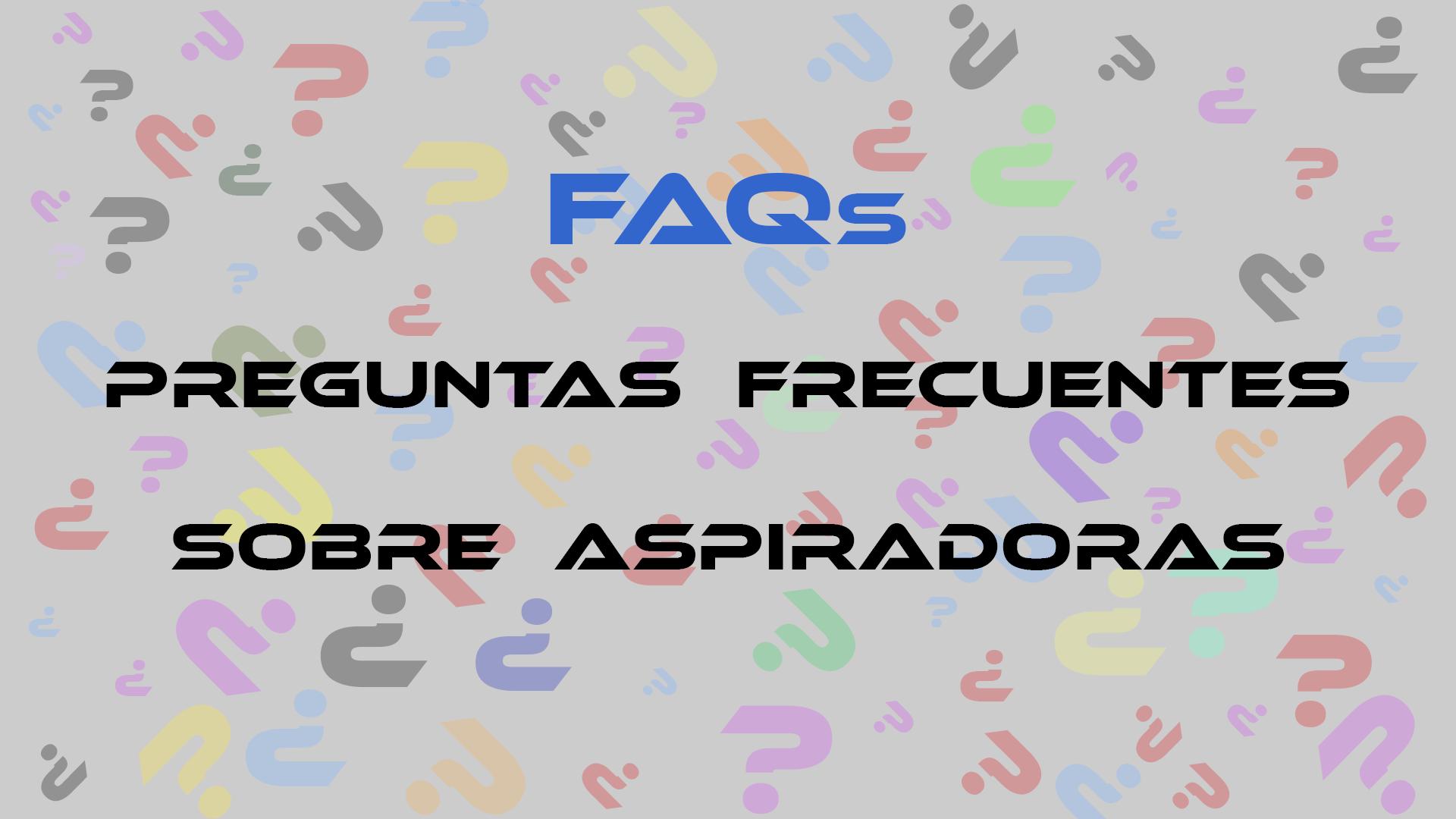 FAQs - Preguntas frecuentes sobre aspiradoras.